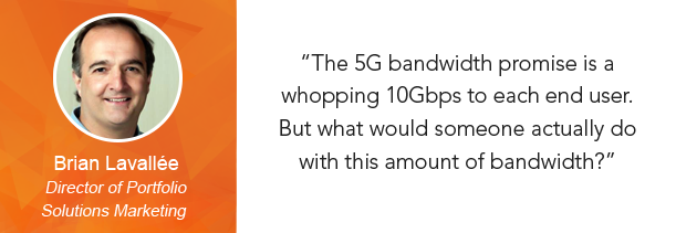 Brian Lavallee 5G bandwidth quote