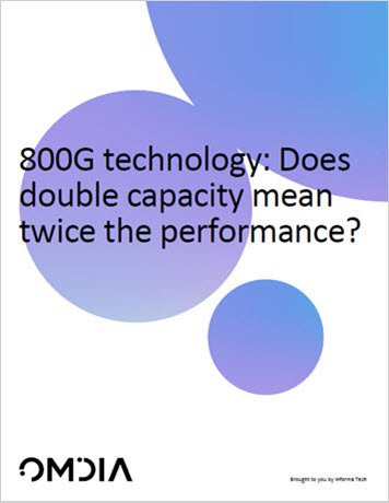 Omdia: 800G Technology - Does Double Capacity Mean Twice the Performance? whitepaper thumbnail