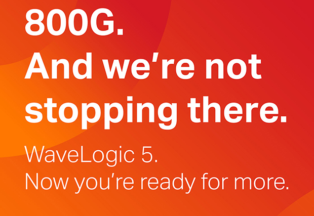 800G. And we're not stopping there. WaveLogic 5. Now you're ready for more.